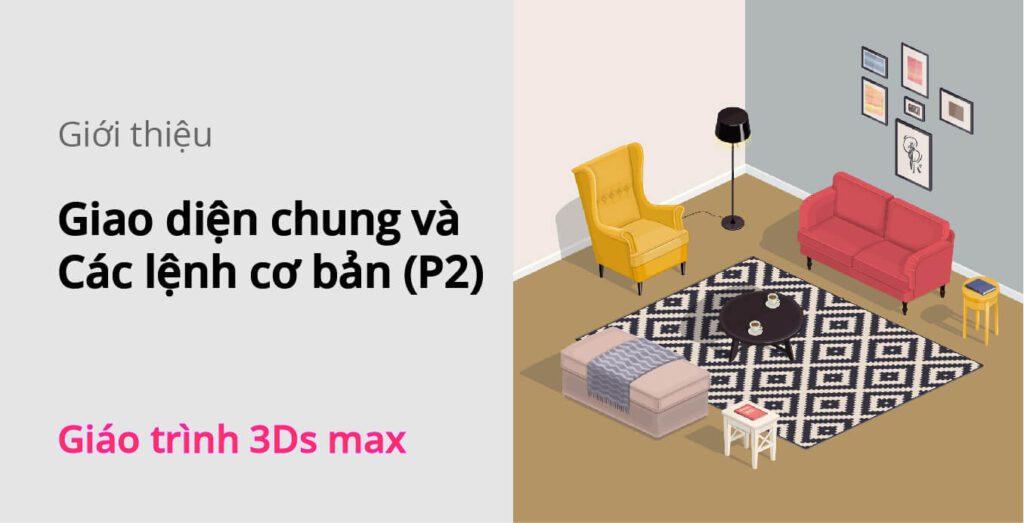 giao-dien-chung-va-cac-lenh-co-ban-p2-3ds-max