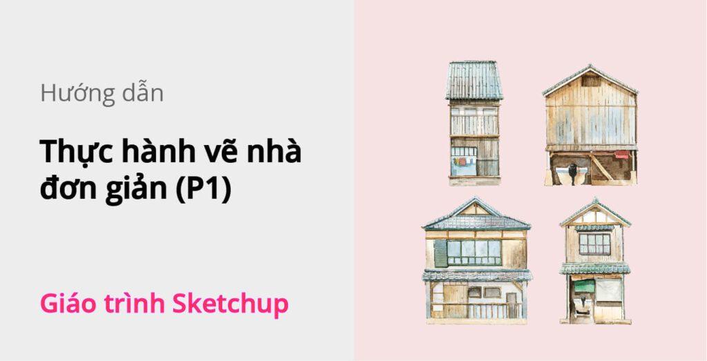 ve-nha-don-gian-phan1-sketchup