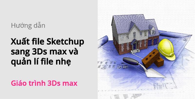 xuat-file-sketchup-sang-3ds-max