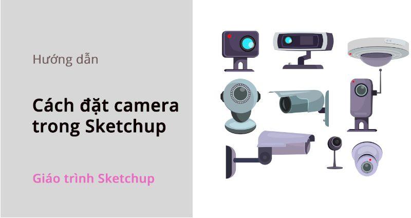 cach-dat-camera-trong-sketchup