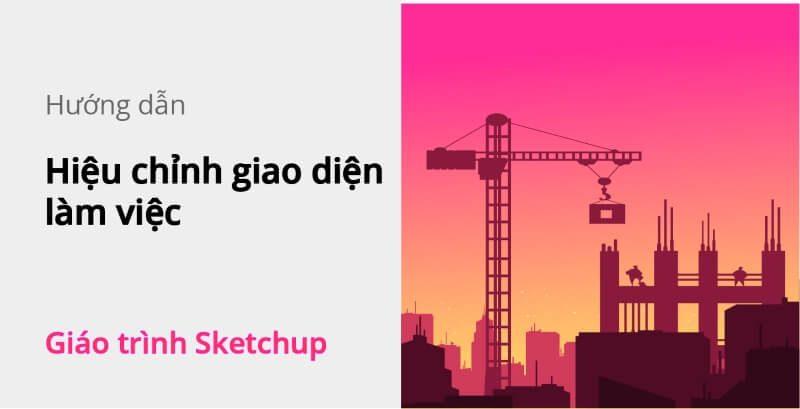 hieu-chinh-giao-dien-lam-viec-sketchup