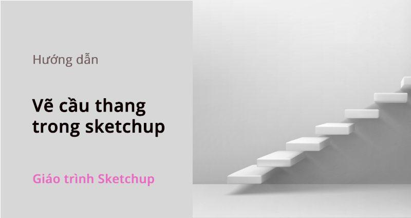 ve-cau-thang-sketchup