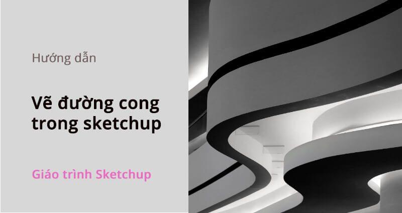 ve-duong-cong-trong-sketchup-1