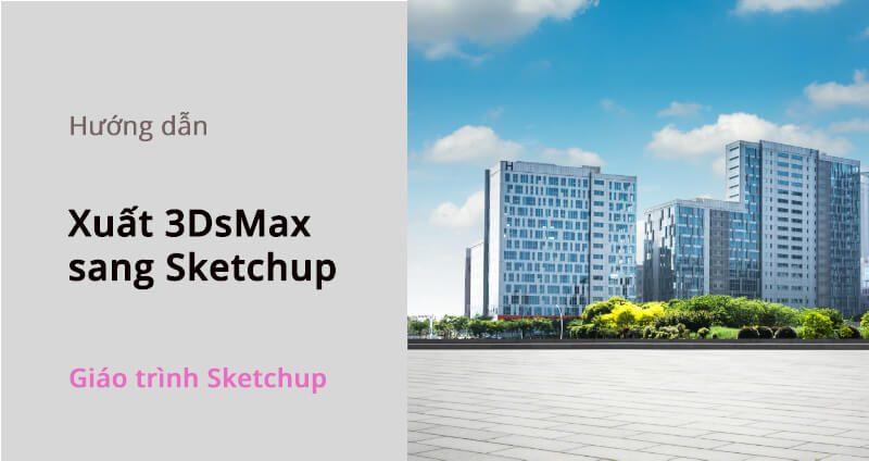 xuat-3dsmax-sang-sketchup